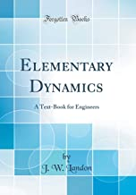 Elementary Dynamics: A Text-Book for Engineers (Classic Reprint)