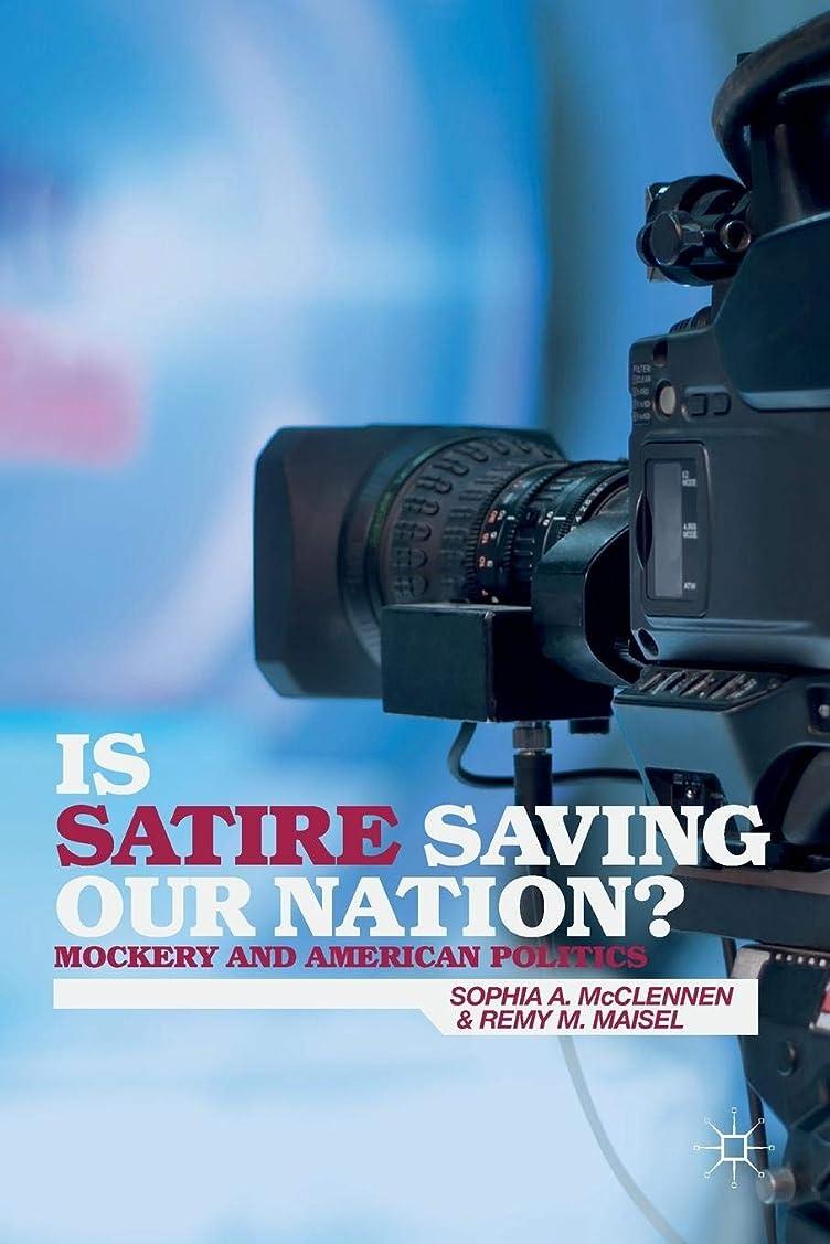 推測なめらかなIs Satire Saving Our Nation?: Mockery and American Politics