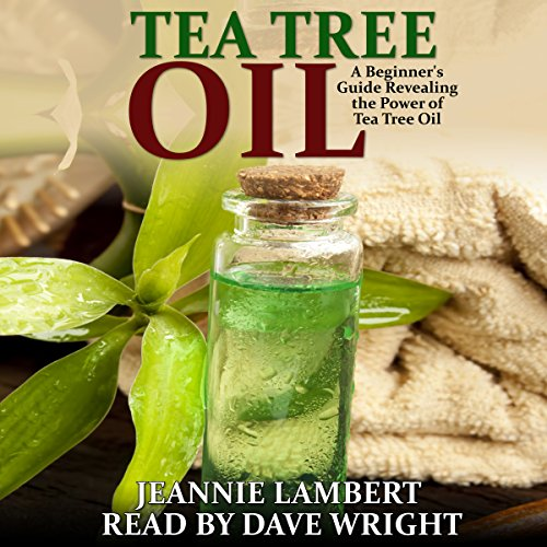 Tea Tree Oil: A Beginner's Guide Revealing the Power of Tea Tree Oil audiobook cover art