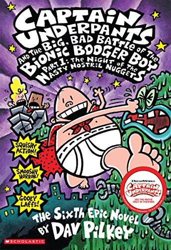 Captain Underpants and the Big, Bad Battle of the Bionic Booger Boy, Part 1: The Night of the Nasty Nostril Nuggets (Captain Underpants #6) (Pt.1)