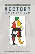 Victory Over the Sun: The World's First Futurist Opera (Exeter Performance Studies)