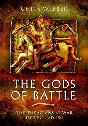 The Gods of Battle: The Thracians at War, 1500 BC - 150 AD by Chris Webber(2011-02-28)