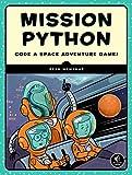 Mission Python: Code a Space Adventure Game! - Sean McManus