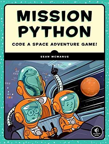 Mission Python: A Programming Adventure in Space: Code a Space Adventure Game!