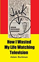 How I Wasted My Life Watching Television (English Edition)