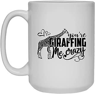 You're Giraffing Me Crazy Coffee Mug, White Mug, Tea Cup 15 oz
