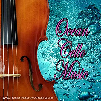 Ocean Cello Music: Famous Classic Pieces with Ocean Sounds