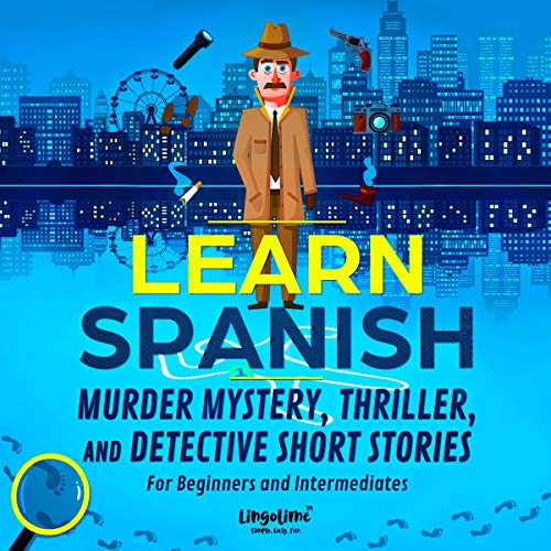 Couverture de Learn Spanish: Murder Mystery, Thriller, and Detective Short Stories for Beginners and Intermediates