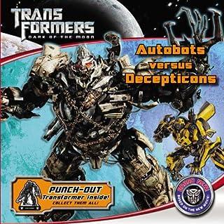 Transformers Dark of the Moon: Autobots Versus Decepticons (Transformers: Dark of the Moon (Little Brown))