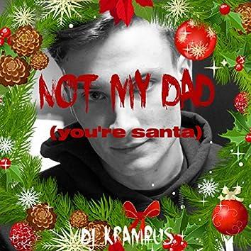 Not My Dad (You're Santa)