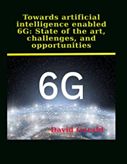Towards artificial intelligence enabled 6G: State of the art, challenges, and opportunities: 6g technology