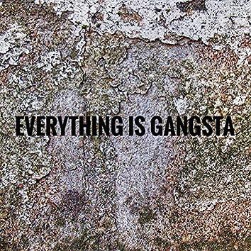 Everything Is Gangsta