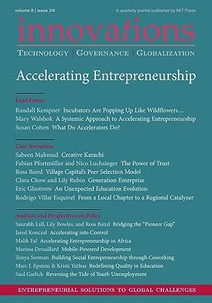 Innovations: Technology, Governance, Globalization 8:3-4 (2013) - Accelerating Entrepreneurship