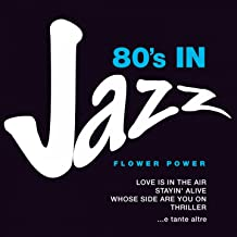80's in Jazz: Smooth Jazzy Pop Greats (Love is in the Air, Stayin' Alive, Whose Side Are You On, Thriller e tante altre)