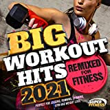 Big Workout Hits 2021: Remixed for Fitness (Perfect for Jogging, Running, Spinning, Gym and Weight Loss)