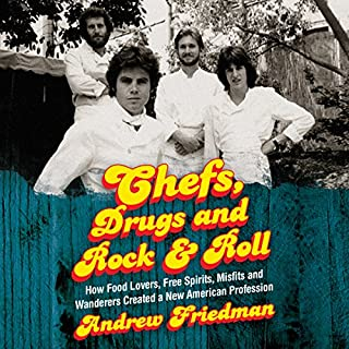 Chefs, Drugs and Rock & Roll     How Food Lovers, Free Spirits, Misfits and Wanderers Created a New American Profession              By:                                                                                                                                 Andrew Friedman                               Narrated by:                                                                                                                                 Roger Wayne                      Length: 14 hrs and 34 mins     54 ratings     Overall 4.4