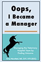 Oops, I Became a Manager: Managing the Veterinary Hospital Team by Finding Unicorns Book PDF