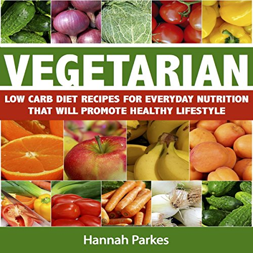 Vegetarian Low Carb Diet Recipes for Everyday Nutrition That Will Promote Healthy Lifestyle audiobook cover art