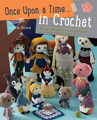 Once Upon a Time... in Crochet (US): 30 Amigurumi Characters from Your Favourite Fairytales: 30 Amigurumi Characters from Your Favorite Fairytales