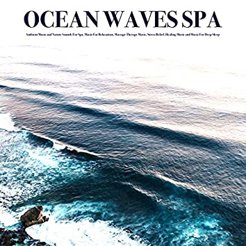 Ocean Waves Spa: Ambient Music and Nature Sounds For Spa, Music For Relaxation, Massage Therapy Music, Stress Relief, Healing Music and Music For Deep Sleep