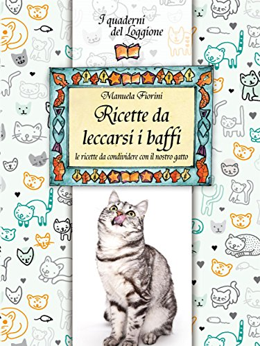 Ricette da leccarsi i baffi!: le ricette da condividere con il nostro gatto (Damster - Quaderni del Loggione, cultura enogastronomica)