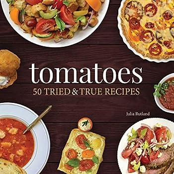 Tomatoes  50 Tried & True Recipes  Nature s Favorite Foods Cookbooks