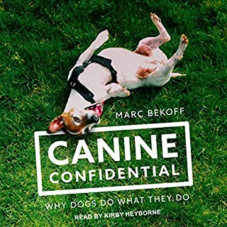 Canine Confidential     Why Dogs Do What They Do              By:                                                                                                                                 Marc Bekoff                               Narrated by:                                                                                                                                 Kirby Heyborne                      Length: 7 hrs and 54 mins     5 ratings     Overall 4.6