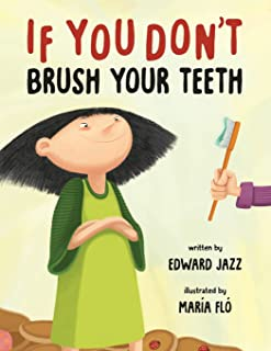 If You Don't Brush Your Teeth: (A Silly Bedtime Story About Parenting a Strong-Willed Child and How to Discipline in a Fun...