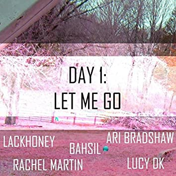 Day 1: Let Me Go