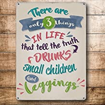 Dark Branches Personalized There are Only 3 Things in Life That Tell The Truth Drunks Small Children and Leggings Metal Wall Sign 8