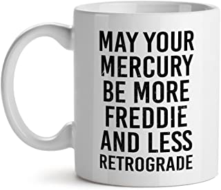 May Your Mercury Be More Freddie And Less Retrograde Actor Icon Fan - Mad Over Mugs - Inspirational Unique Popular Office Tea Coffee Mug Gift 11OZ