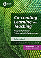 Co-creating Learning and Teaching: Towards Relational Pedagogy in Higher Education (Critical Practice in Higher Education)