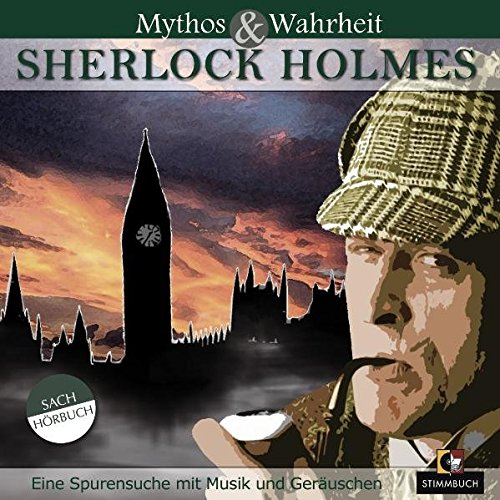 Mythos & Wahrheit: Sherlock Holmes. Eine Spurensuche mit Musik und Geräuschen