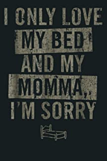 Vintage I Only Love My Bed And My Momma I M Sorry: Notebook Planner - 6x9 inch Daily Planner Journal, To Do List Notebook,...