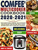 Comfee' Multicooker Cookbook 2020-2021: The Everything Comfee' Multicooker Recipe Book for Anyone Who Loves Effortless Tasty Food on A Budget