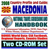 2008 Country Profile and Guide to Macedonia- National Travel Guidebook and Handbook - Bosnia/Kosovo Conflict, KROR, Business, USAID, Agriculture (Two CD-ROM Set)