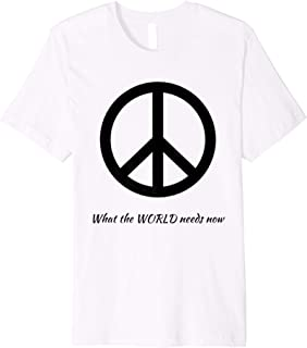 Peace- what the world needs now t-shirt