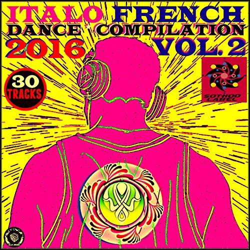 Italo French Dance Compilation 2016, Vol. 2 (30 Hot Tracks)