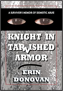 Knight In Tarnished Armor, A Survivor's Memoir of Domestic Abuse