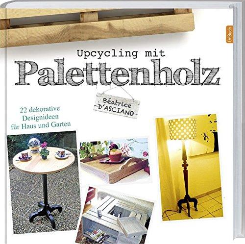 Upcycling mit Paletettenholz: 22 dekorative Designideen für Haus und Garten.