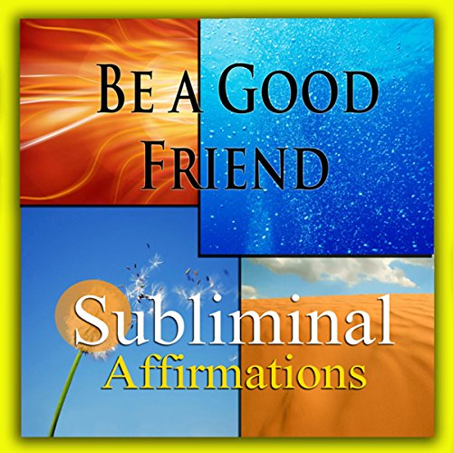 Be a Good Friend Subliminal Affirmations cover art