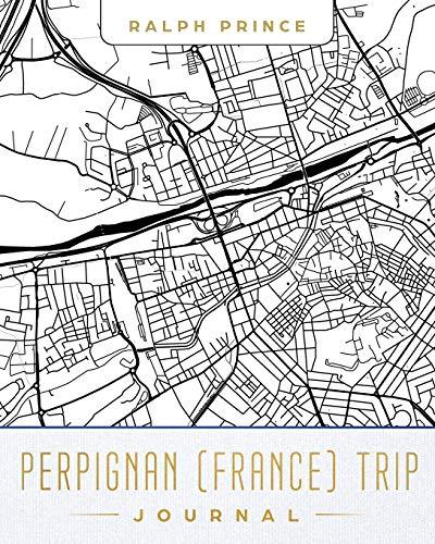 Perpignan (France) Trip Journal: Lined Travel Journal/Diary/Notebook With Perpignan (France) Map Cover Art [Idioma Inglés]