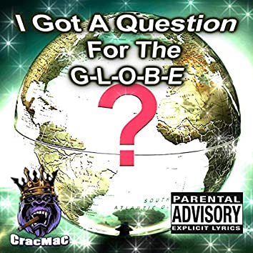 Question For The G-L-O-B-E