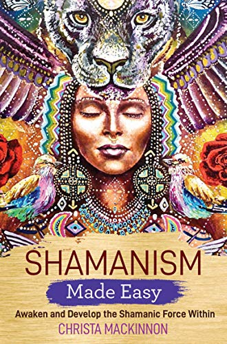 Shamanism Made Easy: Awaken and Develop the...