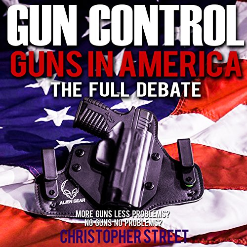 Gun Control: Guns in America, the Full Debate audiobook cover art
