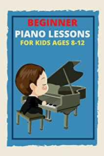 Beginner Piano Lessons for Kids Ages 8-12: Learn to Play Famous Piano Songs, Easy Pieces ,Gift, Fun Music, Piano Techniqu...