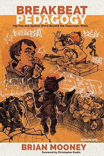 Breakbeat Pedagogy: Hip Hop and Spoken Word Beyond the Classroom Walls (Counterpoints Book 512)