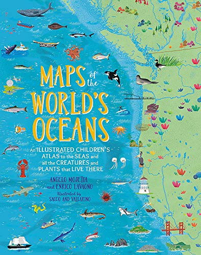 Maps of the World's Oceans: An Illustrated Children's Atlas to the Seas and All the Creatures and Plants That Live There