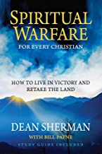 Spiritual Warfare for Every Christian: How to Live in Victory and Retake the Land (From Dean Sherman)