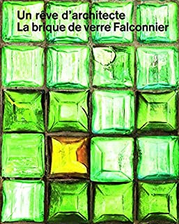 Un rêve d'architecte: La brique de verre Falconnier